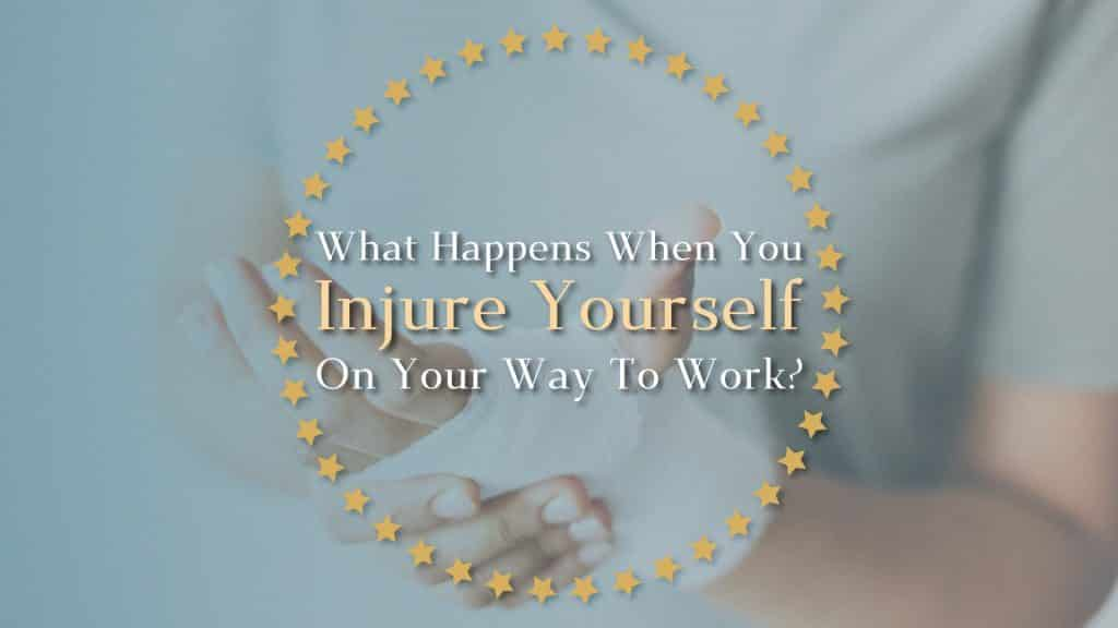 What Happens When You Injure Yourself On Your Way To Work?