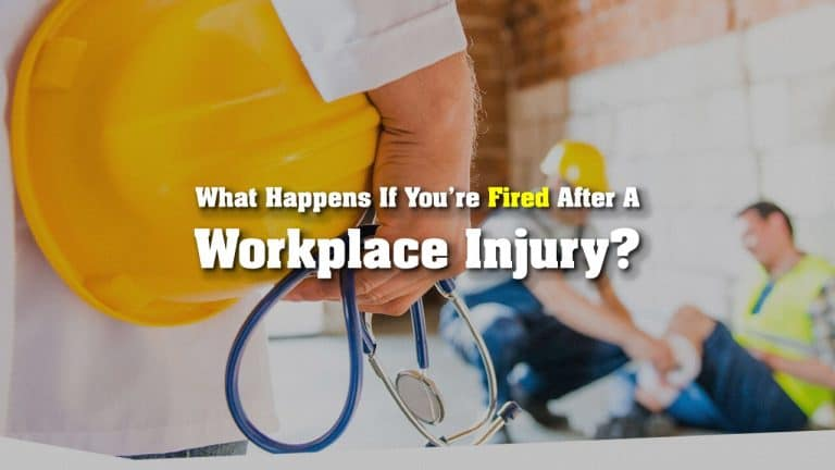 What Happens If You're Fired After A Workplace Injury?