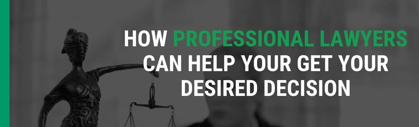 How Professional Lawyers Can Help Your Get Your Desired Decision